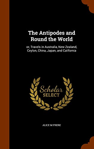 9781344974110: The Antipodes and Round the World: or, Travels in Australia, New Zealand, Ceylon, China, Japan, and California