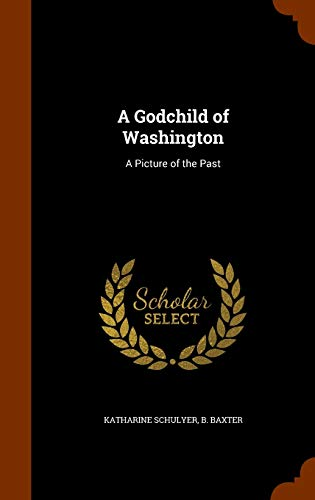 9781344980425: A Godchild of Washington: A Picture of the Past