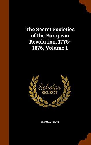 9781344985994: The Secret Societies of the European Revolution, 1776-1876, Volume 1