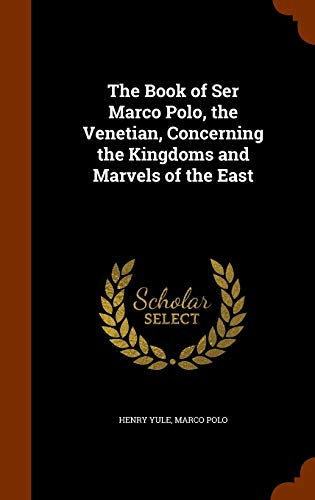 9781344992459: The Book of Ser Marco Polo, the Venetian, Concerning the Kingdoms and Marvels of the East