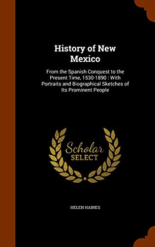 9781345004601: History of New Mexico: From the Spanish Conquest to the Present Time, 1530-1890 : With Portraits and Biographical Sketches of Its Prominent People