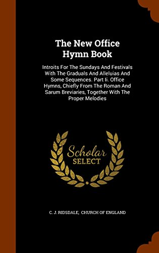 9781345008210: The New Office Hymn Book: Introits For The Sundays And Festivals With The Graduals And Alleluias And Some Sequences. Part Ii. Office Hymns, Chiefly ... Breviaries, Together With The Proper Melodies