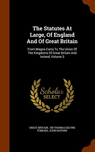 9781345011494: The Statutes At Large, Of England And Of Great Britain: From Magna Carta To The Union Of The Kingdoms Of Great Britain And Ireland, Volume 3