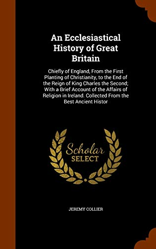 9781345020168: An Ecclesiastical History of Great Britain: Chiefly of England, From the First Planting of Christianity, to the End of the Reign of King Charles the ... Collected From the Best Ancient Histor