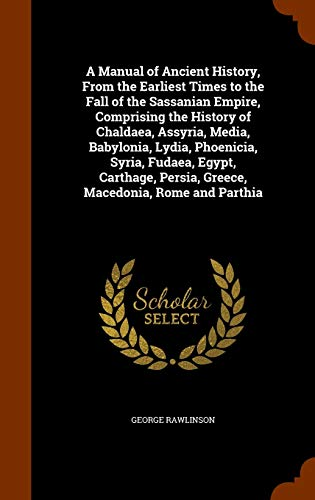9781345021752: A Manual of Ancient History, from the Earliest Times to the Fall of the Sassanian Empire, Comprising the History of Chaldaea, Assyria, Media, ... Persia, Greece, Macedonia, Rome and Parthia