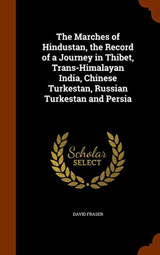 9781345022346: The Marches of Hindustan, the Record of a Journey in Thibet, Trans-Himalayan India, Chinese Turkestan, Russian Turkestan and Persia