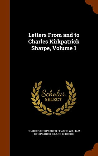9781345029918: Letters From and to Charles Kirkpatrick Sharpe, Volume 1