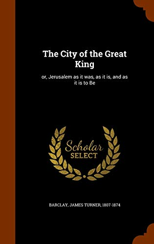 9781345030167: The City of the Great King: or, Jerusalem as it was, as it is, and as it is to Be
