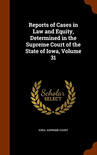 9781345038347: Reports of Cases in Law and Equity, Determined in the Supreme Court of the State of Iowa, Volume 31