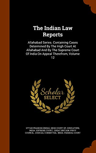 The Indian Law Reports: Allahabad Series. Containing