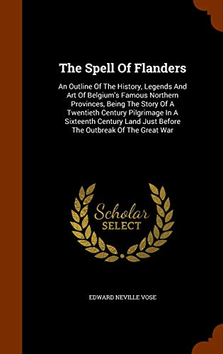 The Spell of Flanders: An Outline of: Edward Neville Vose