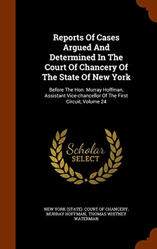 9781345063820: Reports Of Cases Argued And Determined In The Court Of Chancery Of The State Of New York: Before The Hon. Murray Hoffman, Assistant Vice-chancellor Of The First Circuit, Volume 24