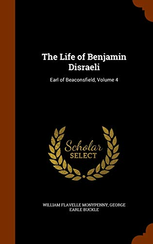9781345068528: The Life of Benjamin Disraeli: Earl of Beaconsfield, Volume 4