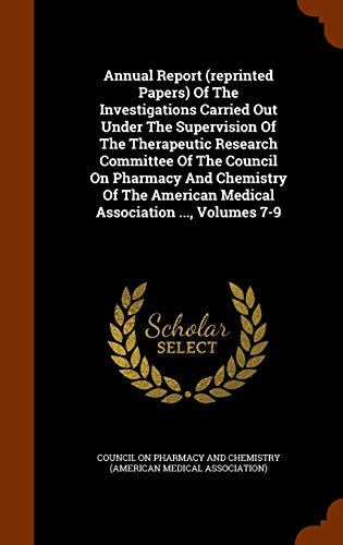 9781345071351: Annual Report (reprinted Papers) Of The Investigations Carried Out Under The Supervision Of The Therapeutic Research Committee Of The Council On ... American Medical Association ..., Volumes 7-9