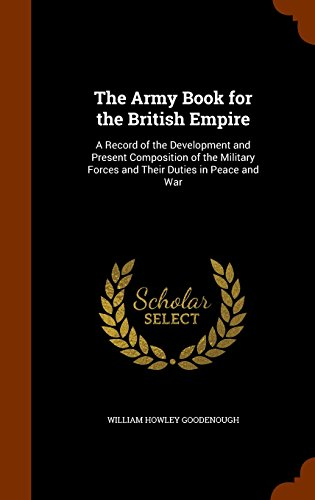 9781345072679: The Army Book for the British Empire: A Record of the Development and Present Composition of the Military Forces and Their Duties in Peace and War