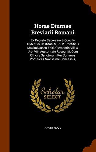 Horae Diurnae Breviarii Romani: Ex Decreto Sacrosancti: Anonymous