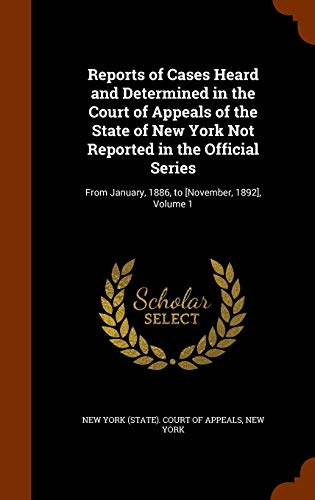 Reports of Cases Heard and Determined in the Court of Appeals of the State of New York Not Reported in the Official Series - New York