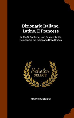 9781345085983: Dizionario Italiano, Latino, E Francese: In Cui Si Contiene, Non Solamente Un Compendio Del Dizionario Della Crusca