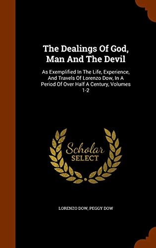 9781345093384: The Dealings Of God, Man And The Devil: As Exemplified In The Life, Experience, And Travels Of Lorenzo Dow, In A Period Of Over Half A Century, Volumes 1-2