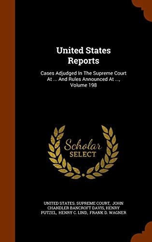 9781345095531: United States Reports: Cases Adjudged In The Supreme Court At ... And Rules Announced At ..., Volume 198