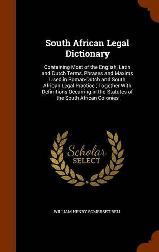 9781345098365: South African Legal Dictionary: Containing Most of the English, Latin and Dutch Terms, Phrases and Maxims Used in Roman-Dutch and South African Legal ... in the Statutes of the South African Colonies