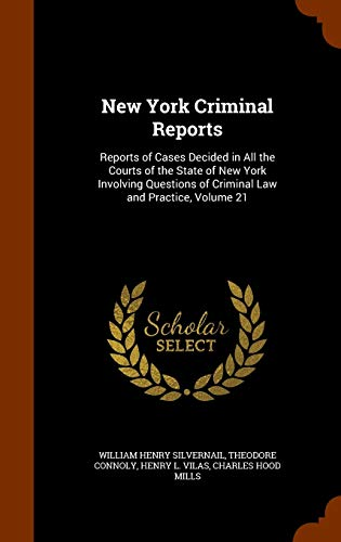 9781345099096: New York Criminal Reports: Reports of Cases Decided in All the Courts of the State of New York Involving Questions of Criminal Law and Practice, Volume 21