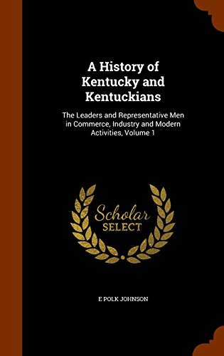 9781345102529: A History of Kentucky and Kentuckians: The Leaders and Representative Men in Commerce, Industry and Modern Activities, Volume 1