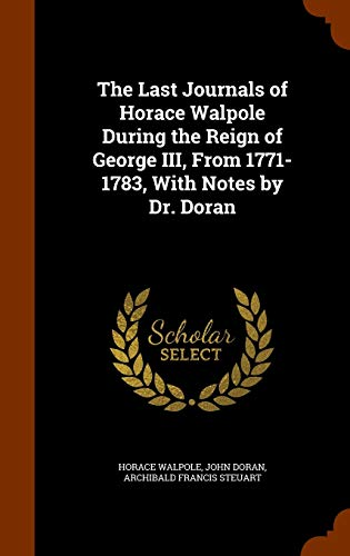 9781345126938: The Last Journals of Horace Walpole During the Reign of George III, From 1771-1783, With Notes by Dr. Doran