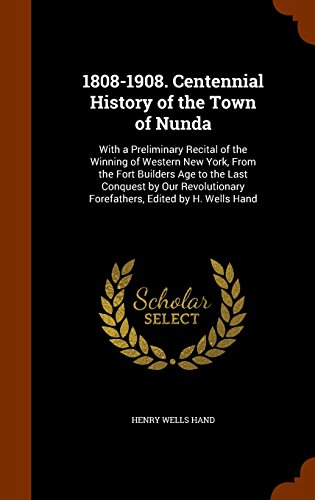 9781345133790: 1808-1908. Centennial History of the Town of Nunda: With a Preliminary Recital of the Winning of Western New York, From the Fort Builders Age to the ... Forefathers, Edited by H. Wells Hand