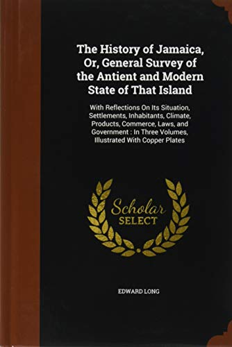 9781345135411: The History of Jamaica, Or, General Survey of the Antient and Modern State of That Island: With Reflections On Its Situation, Settlements, ... Three Volumes, Illustrated With Copper Plates