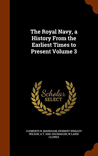 9781345138924: The Royal Navy, a History From the Earliest Times to Present Volume 3