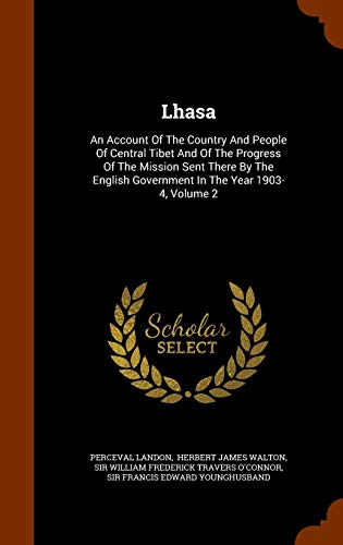 9781345142884: Lhasa: An Account Of The Country And People Of Central Tibet And Of The Progress Of The Mission Sent There By The English Government In The Year 1903-4, Volume 2