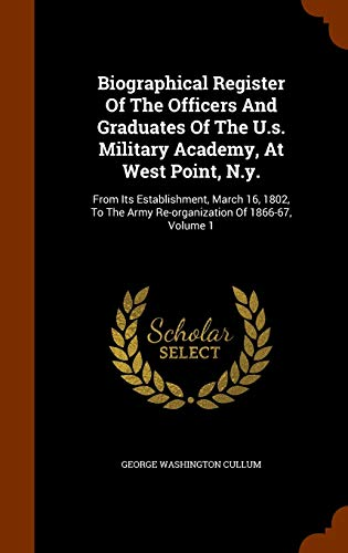 9781345144512: Biographical Register Of The Officers And Graduates Of The U.s. Military Academy, At West Point, N.y.: From Its Establishment, March 16, 1802, To The Army Re-organization Of 1866-67, Volume 1