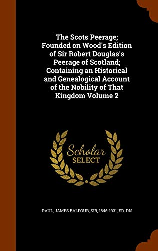 9781345145069: The Scots Peerage; Founded on Wood's Edition of Sir Robert Douglas's Peerage of Scotland; Containing an Historical and Genealogical Account of the Nobility of That Kingdom Volume 2