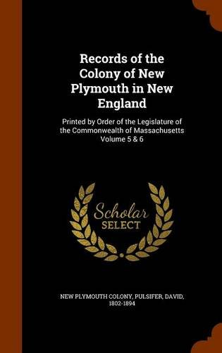 9781345145908: Records of the Colony of New Plymouth in New England: Printed by Order of the Legislature of the Commonwealth of Massachusetts Volume 5 & 6