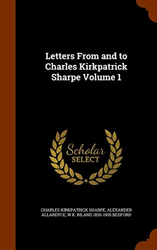 9781345157536: Letters From and to Charles Kirkpatrick Sharpe Volume 1