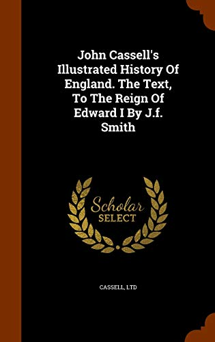9781345164305: John Cassell's Illustrated History Of England. The Text, To The Reign Of Edward I By J.f. Smith
