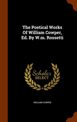 9781345178647: The Poetical Works Of William Cowper, Ed. By W.m. Rossetti