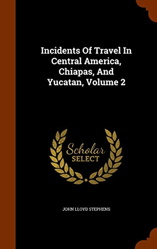 9781345182538: Incidents Of Travel In Central America, Chiapas, And Yucatan, Volume 2
