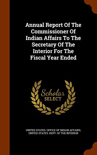 9781345183658: Annual Report Of The Commissioner Of Indian Affairs To The Secretary Of The Interior For The Fiscal Year Ended