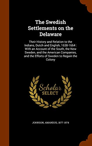 9781345185485: The Swedish Settlements on the Delaware: Their History and Relation to the Indians, Dutch and English, 1638-1664 : With an Account of the South, the ... the Efforts of Sweden to Regain the Colony