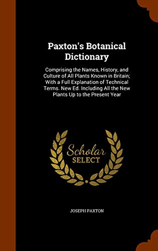 9781345195743: Paxton's Botanical Dictionary: Comprising the Names, History, and Culture of All Plants Known in Britain; With a Full Explanation of Technical Terms. ... All the New Plants Up to the Present Year