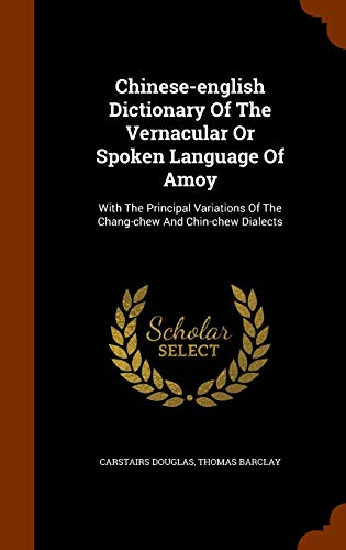 Chinese-English Dictionary of the Vernacular or Spoken: Carstairs Douglas, Thomas