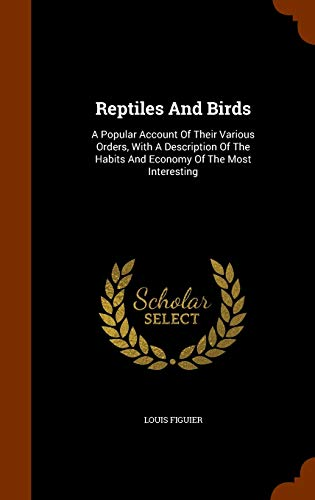 Reptiles And Birds: A Popular Account Of: Figuier, Louis