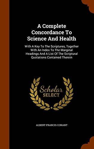 9781345240382: A Complete Concordance To Science And Health: With A Key To The Scriptures, Together With An Index To The Marginal Headings And A List Of The Scriptural Quotations Contained Therein