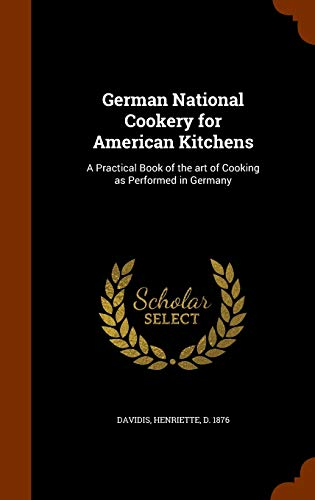 9781345251531: German National Cookery for American Kitchens: A Practical Book of the art of Cooking as Performed in Germany
