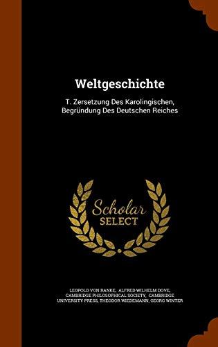 9781345255331: Weltgeschichte: T. Zersetzung Des Karolingischen, Begründung Des Deutschen Reiches