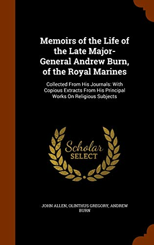 9781345255720: Memoirs of the Life of the Late Major-General Andrew Burn, of the Royal Marines: Collected From His Journals: With Copious Extracts From His Principal Works On Religious Subjects