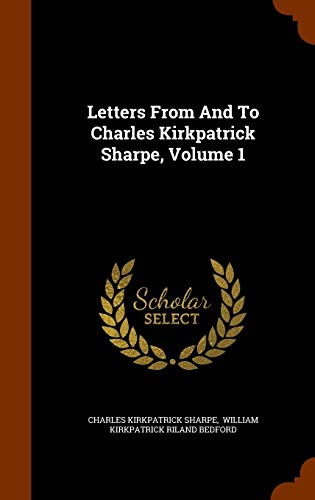 9781345257236: Letters From And To Charles Kirkpatrick Sharpe, Volume 1