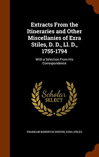 9781345280340: Extracts From the Itineraries and Other Miscellanies of Ezra Stiles, D. D., Ll. D., 1755-1794: With a Selection From His Correspondence